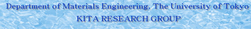 Department of Materials Engineering, The University of Tokyo  KITA RESEARCH GROUP